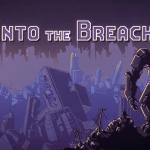인투 더 브리치(Into the Breach)